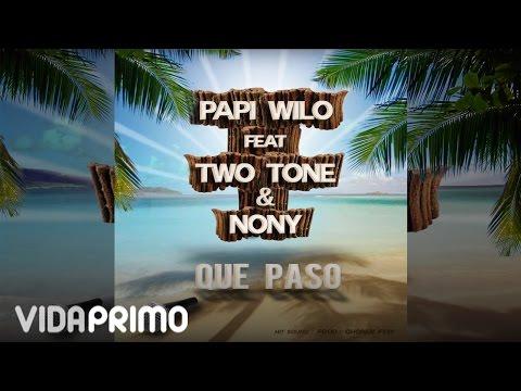 Letra Que paso Papi Wilo Ft Two Tone & Nony