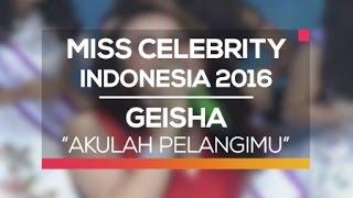 Geisha - Akulah Pelangimu (Miss Celebrity Indonesia 2016)