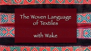 The Woven Language of Textiles with Wake