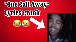 """One Call Away"" lyric prank"