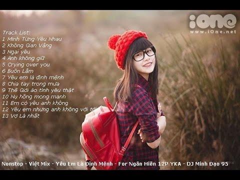 Nonstop - Việt Mix - Yêu Em Là Định Mệnh - Dành Tặng Cho Ngân Hiền 98 THPT YKA - DJ Minh Đạo 95 Mix