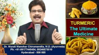 Know about Turmeric, the ultimate medicine for entire family (explained in English) by  Dr. Murali Manohar M.D (Ayurveda)Address:Dr. Murali Manohar Chirumamilla, M.D. (Ayurveda)Raksha AyurvedalayaPlot No. 13, H.No: 16-2-67/13,Ramamurthy Nagar (CBCID Colony),Hydernagar,Landmark: Metro Train Pillar - MYP 29HYDERABAD. PIN - 500 085. Telangana StateINDIAContact Details:Mobiles – 91 (0) 9246575510, 9177445454E-mail: muralimanohar2008@gmail.comWeb site: http://www.muralimanohar.comTimings:9.30 a.m. to 7 p.m. Sunday 8 a.m. to 2 p.m.Consultation by appointment only.