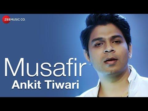 Musafir | Ankit Tiwari | Kabir - Athar