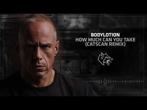 Bodylotion - How Much Can You Take (Catscan Remix)
