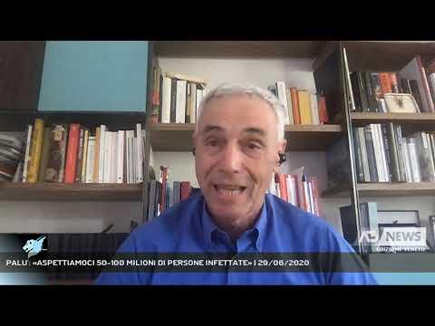 PALU': «ASPETTIAMOCI 50-100 MILIONI DI PERSONE INFETTATE» | 29/06/2020
