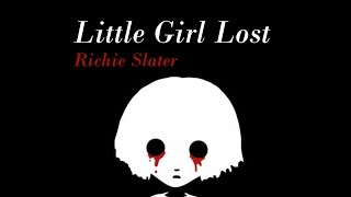 "You can purchase this song here!: https://richieslater.bandcamp.com/track/little-girl-lostMy Original songs:Chasing Ghosts: https://www.youtube.com/watch?v=Uc3PQ...A Lonley Eventide: https://www.youtube.com/watch?v=tQY5a...Rose Memories: https://www.youtube.com/watch?v=iUeT66_ZIbsMy cover of FUN.'s Carry On: https://www.youtube.com/watch?v=jCfb7...Check out my album ""The Light to My Darkness""iTunes - https://itunes.apple.com/us/album/the...CDBaby - http://www.cdbaby.com/cd/richieslater2Like Me on Facebook to keep up: https://www.facebook.com/RichieSlater..."