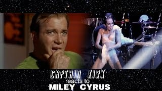 Captain Kirk watches Miley Cyrus