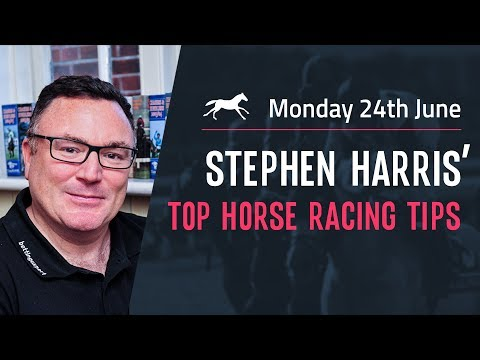 Stephen Harris' top horse racing tips for Monday 24th June