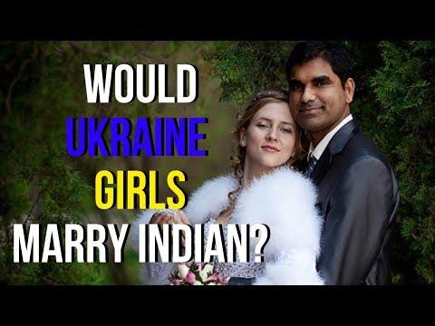 Would Beautiful Ukrainian Women Or Russian Girls Marry An Indian Men?