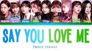 Video TWICE (트와이스) - SAY YOU LOVE ME [Color Coded Lyrics/Han/Rom/Eng] MP3, 3GP, MP4, WEBM, AVI, FLV November 2018