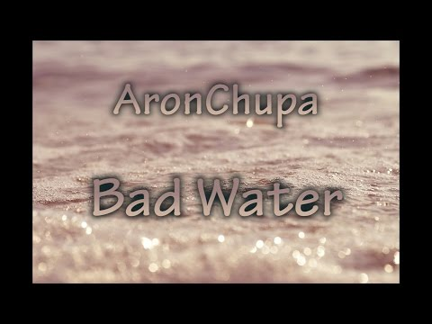 AronChupa - Bad Water (LYRICS)
