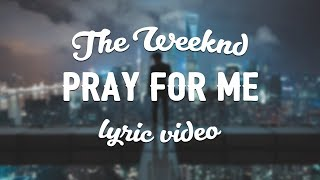 Download Lagu The Weeknd & Kendrick Lamar - Pray For Me Mp3