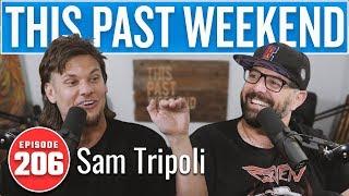 Sam Tripoli   This Past Weekend w/ Theo Von #206