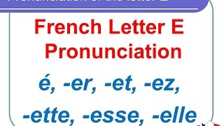 French Lesson 125 - Pronunciation of the letter E in French - How to pronounce French words