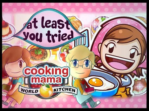 At Least You Tried Playing Cooking Mama World Kitchen
