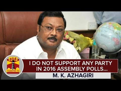 I-do-not-Support-any-Party-in-2016-Assembly-Polls--M-K-Azhagiri--Thanthi-TV