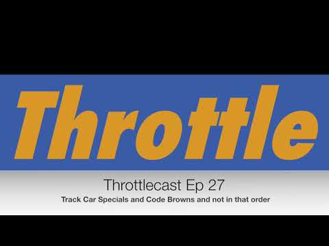 Throttlecast Ep 27 - Track Car Specials and Code Browns and not in that order