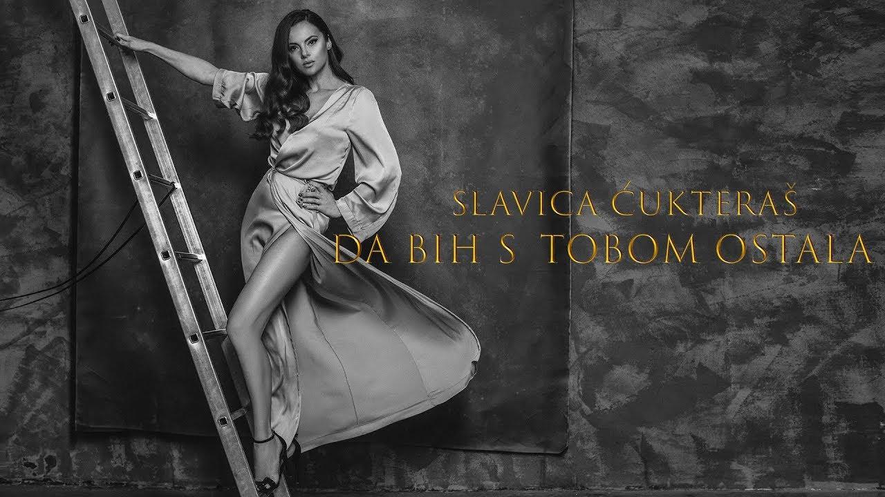 Da bih s tobom ostala – Slavica Ćukteraš – nova pesma