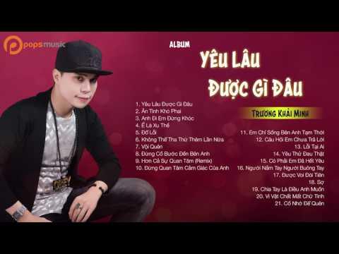 Album Vol 4 Yêu Lâu Được Gì Đâu | Trương Khải Minh - Thời lượng: 1 giờ, 34 phút.