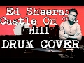 Ed Sheeran - Castle On The Hill Drum Cover/remix