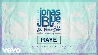Jonas Blue - By Your Side (Sonny Fodera Remix) ft. RAYE Video