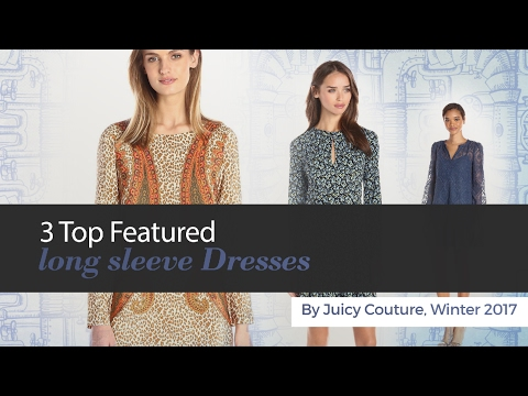 3 Top Featured long sleeve Dresses By Juicy Couture, Winter 2017