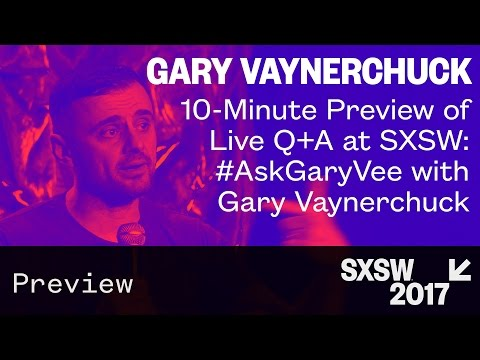 A Preview of Live Q&A at SXSW: #AskGaryVee with Gary Vaynerchuk — SXSW 2017