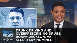 Video Drunk Driving and Overprescribing Drugs: Ronny Jackson, VA Secretary Nominee | The Daily Show MP3, 3GP, MP4, WEBM, AVI, FLV April 2018