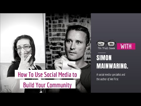 How To Use Social Media to Build Your Community with Simon Mainwaring.