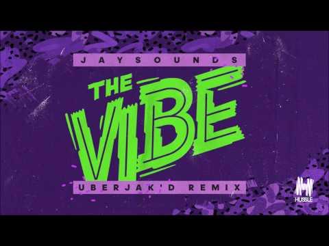 JaySounds - The Vibe (Uberjak'd Remix)