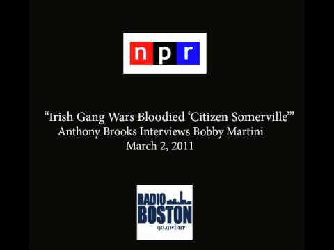 "Anthony Brooks at Boston's NPR affiliate WBUR interviews Bobby Martini about the book ""Citzen Somerville: Growing Up With The Winter Hill Gang."" (March 2, 2011)"