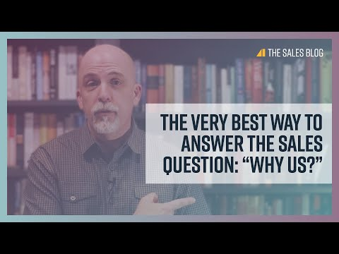 """The Very Best Way to Answer the Sales Question: """"Why Us?"""" – The Sales Blog – 2/11/21"""