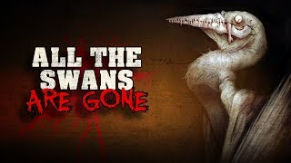 """All the swans are gone"" Creepypasta Horror Audiobook"
