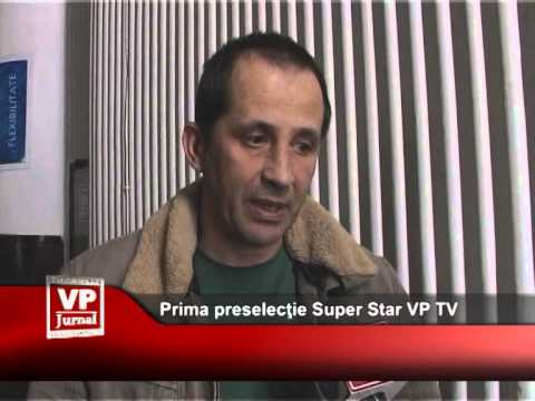 Prima preselecţie Super Star VP TV