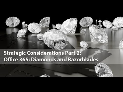 Office 365: Diamonds and Razorblades The Case for Transformation of Your Technology and Organization