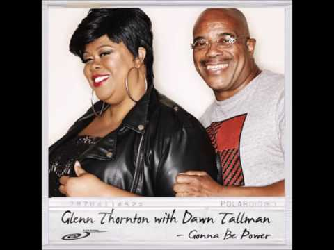 Glenn Thornton & Dawn Tallman -   Gonna Be Power (Eric Kupper Mix)