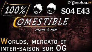 Worlds, mercato et inter-saison sur OG - 100% Comestible S04E43 - 03/11/2015