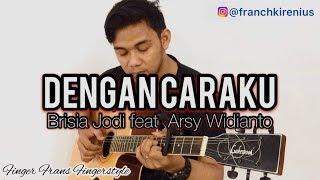 Dengan Caraku - Brisia Jodie feat Arsy Widianto (Fingerstyle Cover)