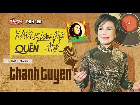 PBN 120 | Thanh Tuyền - Không Bao Giờ Quên Anh - Thời lượng: 6 phút và 27 giây.