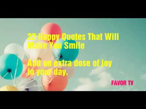 Happiness quotes - 22 Happy Quotes That Will Make You Smile  Add an extra dose of joy to your day.