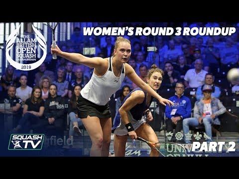 Squash: Women's Rd 3 Roundup [Pt.2] - Allam British Open 2019
