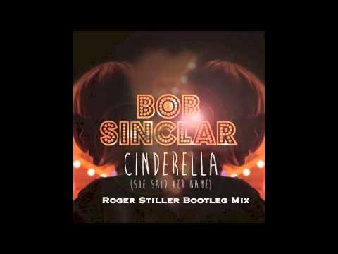 Bob Sinclar - Cinderella (She Said Her Name) (Roger Stiller Bootleg Mix)