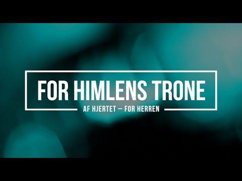 Hør For Himlens trone // Af Hjertet - For Herren på youtube