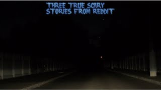 3 True Scary Stories From Reddit (Vol. 57)