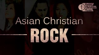 Asian Christian ROCK - (J-Rock - K-Rock - K-Metal - Taiwan Rock - Thailand Rock)