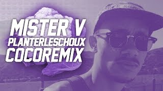 Video MISTER V - PLANTER LES CHOUX (COCO REMIX) MP3, 3GP, MP4, WEBM, AVI, FLV November 2017