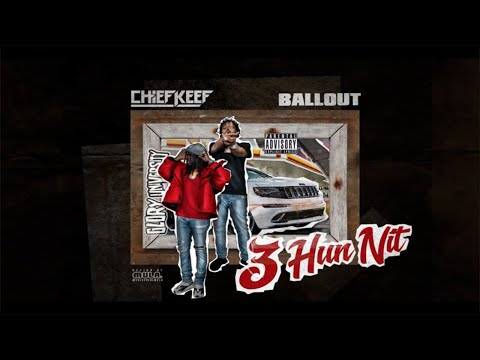 Chief Keef - 3 Hun Nit ft. Ballout