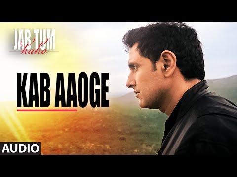 Kab Aaoge Full Song (Audio) | Jab Tum Kaho
