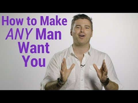 How to Make Any Man Want You