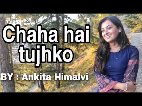 Chaha hai tujhko / sad cover song  by ANKITA HIMALVI / mann / unplugged / Amir khan, Manisha Koirala